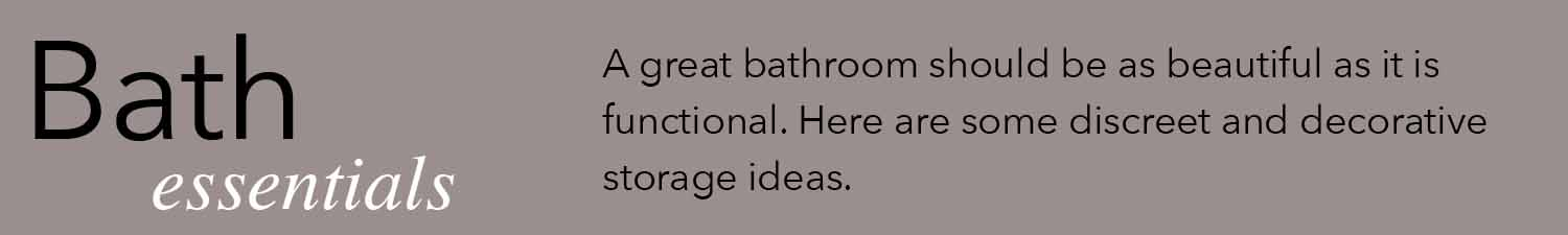 a great bathroom should be as beautiful as it is functional here are some discreet and decorative storage ideas