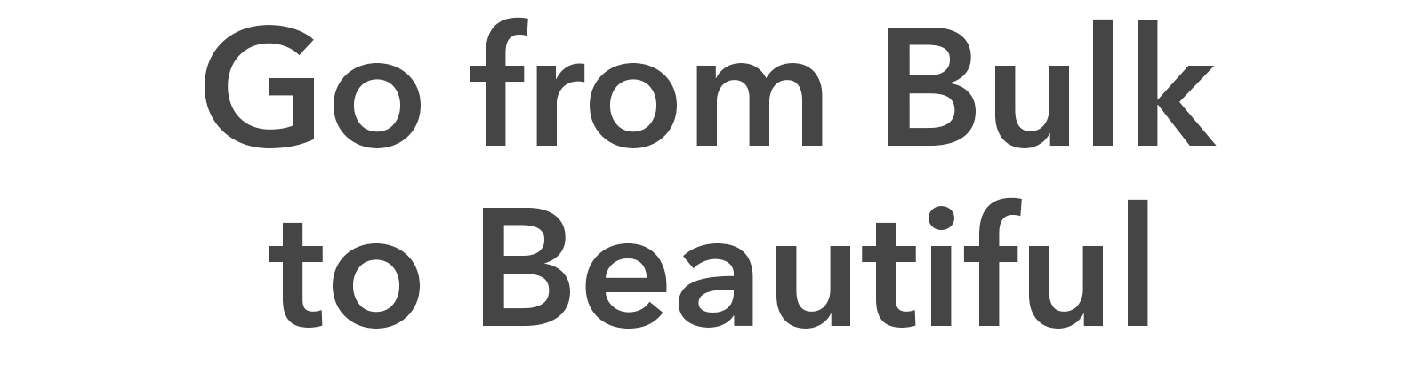 Blog Go From Bulk to Beautiful