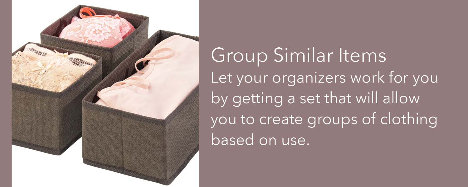 let your organizers wor for you by getting aset that will allow you to create groups of clothing based on use