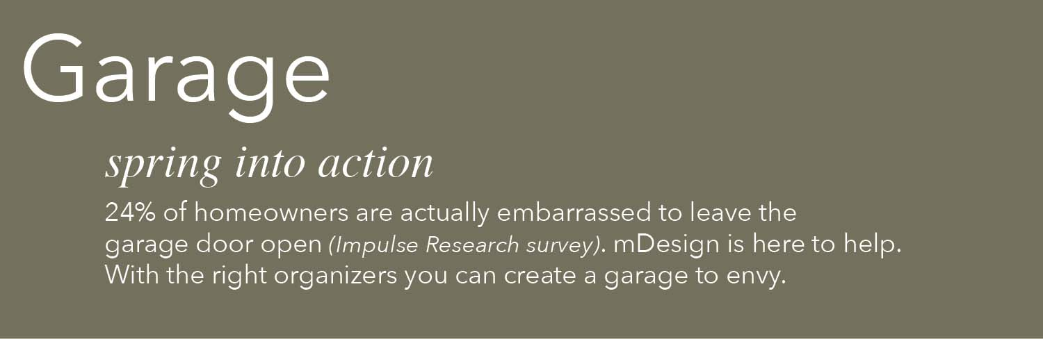 24% of homeowners are actually embarrassed to leave garage door open mdesign is here to help with the right organizers you can greate a garage to envy