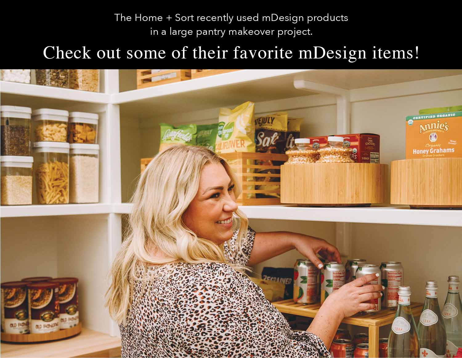 the home + sort recently used mdesign products in a large pantry makeover project.  check out some of their favorite mdesign items