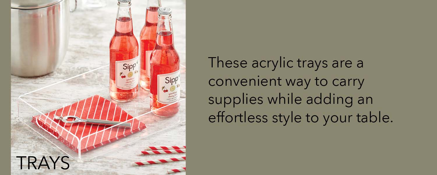 these acrylic trays are a convenient way to carry supplies while adding an effortless style to your table