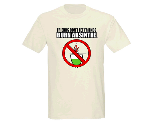 Friends Don't Let Friends Burn Absinthe T-Shirt