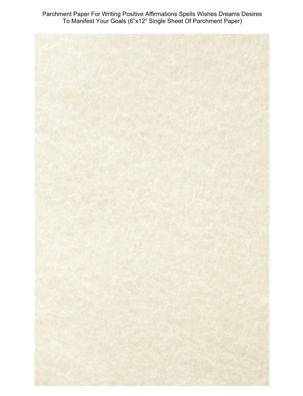 """Parchment Paper For Writing Positive Affirmations Spells Wishes Dreams  Desires To Manifest Your Goals (6""""x12"""" Single Sheet Of Parchment Paper)"""