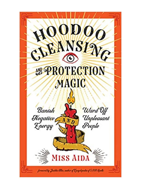 Hoodoo Cleansing & Protection Magic: Banish Negative Energy Ward Off Unpleasant People By Miss Aida (Softcover Book)
