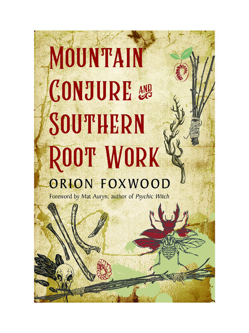 Mountain Conjure & Southern Root Work By Orion Foxwood (Softcover Book)
