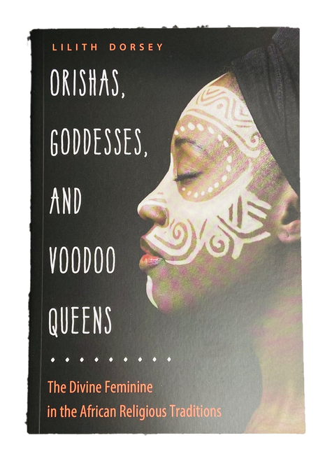 Orishas, Goddesses, And Voodoo Queens : The Divine Feminine In The African Religious Traditions (Softcover Book)