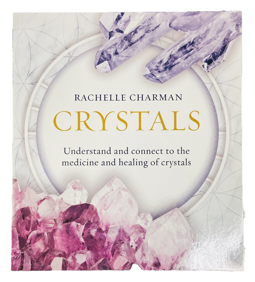 Crystals : Understand And Connect To The Medicine And Healing Of Crystals By Rachelle Charman (Softcover Book)