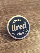 'Always Tired Club' Enamel Pin. New Mum Gift.