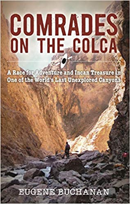 Comrades on the Colca: A Race for Adventure and Incan Treasure in One of the Worlds Last Unexplored Canyons