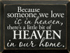 "Because Someone We Love Is In Heaven Wood Sign 12"" x 9"""
