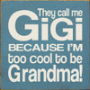"They Call Me Gigi Because I'm Too Cool To Be Grandma! 7"" x 7"" Wood Sign White and Blue"