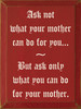 Ask Not What Your Mother Can Do For You But Ask Only What You Can Do For Your Mother Wood Sign