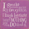 """I Smile Because You Are My Daughter, I Laugh Because... 7"""" x 7"""" Wood Sign"""