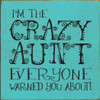 """I'm The Crazy Aunt Everyone Warned You About! 7"""" x 7"""" Wood Sign"""