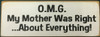 """OMG - My Mother Was Right...About Everything!3.5""""x10"""" Wood Sign"""