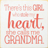 """There's This Girl Who Stole My Heart, She Calls Me Grandma 7"""" x 7""""  Wood Sign"""