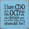 "I Have CDO It's Like OCD 7"" x 7"" Wood Sign"