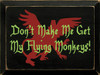 Wood Sign - Don't Make Me Get My Flying Monkeys! 12in. x 9in.