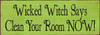 Wood Sign - Wicked Witch Says Clean Your Room Now!