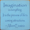 Wood Sign - Imagination is Everything. It Is The Preview of Life's Coming Attraction's 7in. x 7in.