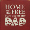 """Home Of The Free Because Of My Dad 7""""x 7"""" Wood Sign"""