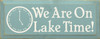We Are On Lake Time! Wood Sign