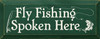 Fly Fishing Spoken Here Wood Sign