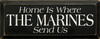 Home Is Where The Marines Send Us Wood Sign