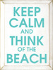 Keep Calm and Think of the Beach Wood Sign