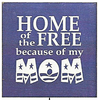 "Home Of The Free Because Of My Mom 7""x 7""  Wood Sign"