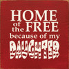 Wood Sign - Home Of The Free Because Of My Daughter 7in.x 7in.