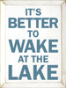 Wood Sign - It's Better To Wake At The Lake