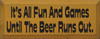 It's All Fun And Games Until The Beer Runs Out Wood Sign