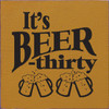 It's Beer Thirty 7in.x 7in. Wood Sign