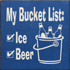 My Bucket List: Ice Beer 7in.x 7in. Wood Sign