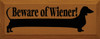 Beware Of Wiener! Wood Sign with image of dachshund