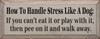 How To Handle Stress Like A Dog: If you can't eat it or play with it, then pee on it and walk away. Wood Sign