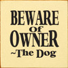 Wood Sign - Beware Of Owner - The Dog