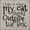 Wood Sign - I Hate It When My Cat Thinks Outside The Box