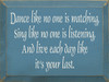 Wood Sign - Dance Like No One Is Watching Sing Like No One Is Listening And ...