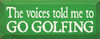 Wood Sign - The Voices Told Me To Go Golfing