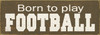 Wood Sign - Born To Play Football
