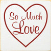 """So Much Love 7""""x 7"""" Wood Sign"""