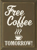 Wood Sign - Free Coffee Tomorrow!