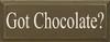 Got Chocolate? Wood Sign