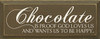 Chocolate Is Proof God Loves Us And Wants Us To Be Happy Wood Sign