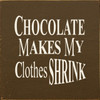 Chocolate Makes My Clothes Shrink Wood Sign
