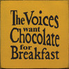 The Voices Want Chocolate For Breakfast Wood Sign