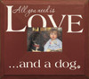 Wood Picture Frame - All You Need Is Love And A Dog